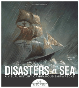 Disasters at Sea: A Visual History of Infamous Shipwrecks Coffee Table Book